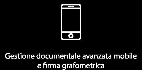 Gestione documentale avanzata mobile e firma grafometrica